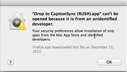 "Image of a Gatekeeper error message, stating that the ""Drop to CaptionSync (RUSH)"" app can't be opened"
