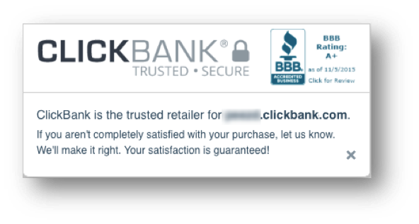 This image shows the expanded ClickBank Trust Badge. The top section includes the text ClickBank® | Trusted - Secure and an image showing ClickBank's A+ rating with the Better Business Bureau. The bottom section has the following text: ClickBank is the trusted retailer for vendor.clickbank.com. If you aren't completely satisfied with your purchase, let us know. We'll make it right. Your satisfaction is guaranteed!