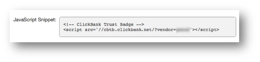 This image shows the JavaScript snippet used to implement the ClickBank Trust Badge. It contains the JavaScript Snippet field, which contains the following: <!-- ClickBank Trust Badge --> <script src='//cbtb.clickbank.net/?vendor=vendornickname'></script>