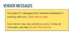 This image shows the Vendor Messages section of the dashboard. The top section contains the following text: 'You have 27 messages from Vendors interested in working with you. Click here to view.' Click here to view is a link. The bottom section contains the following text: 'Each Vendor may only contact you once. To stop all messages, you may opt out of this service.' Opt out of this service is a link.